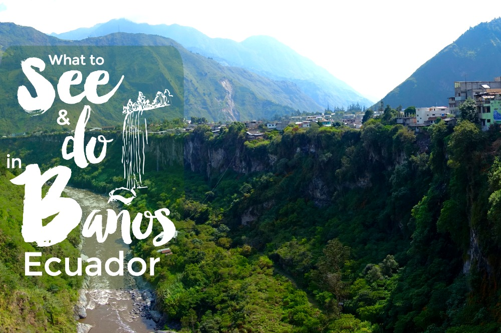 What to See and Do in Baños, Ecuador - Intentional Travelers