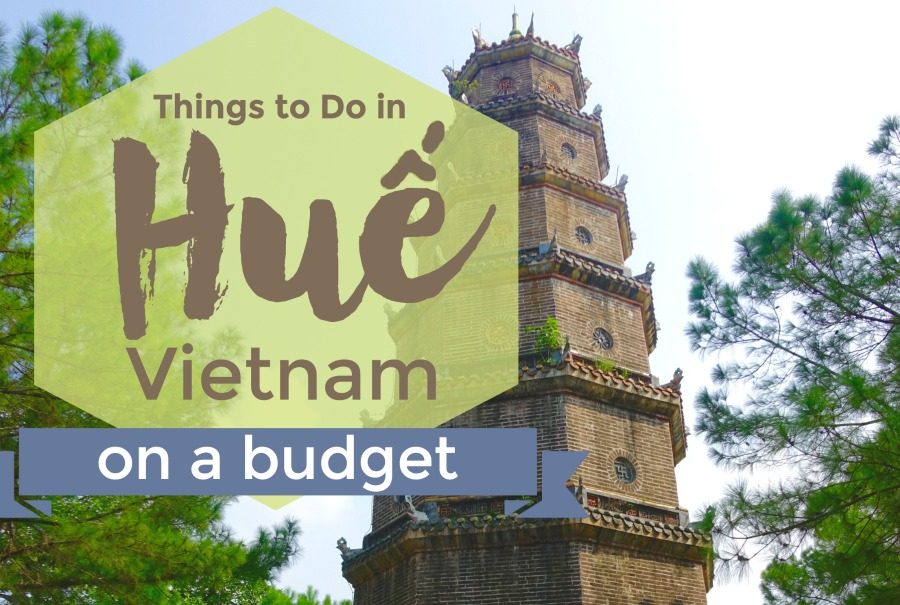 What to Do in Huế, Vietnam on a Budget - Intentional Travelers